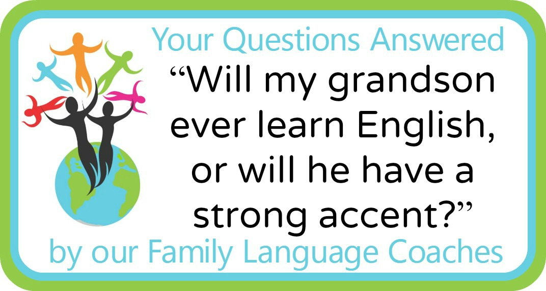 "Q&A: ""Will my grandson ever learn English, or will he have a strong accent?"""