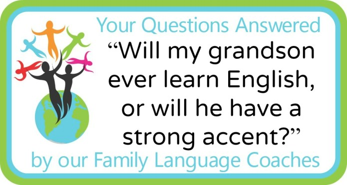 """Will my grandson ever learn English, or will he have a strong accent?"""