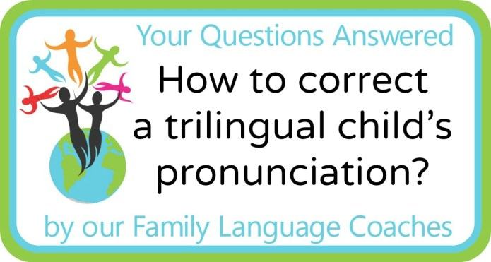 How to correct a trilingual child's pronunciation?