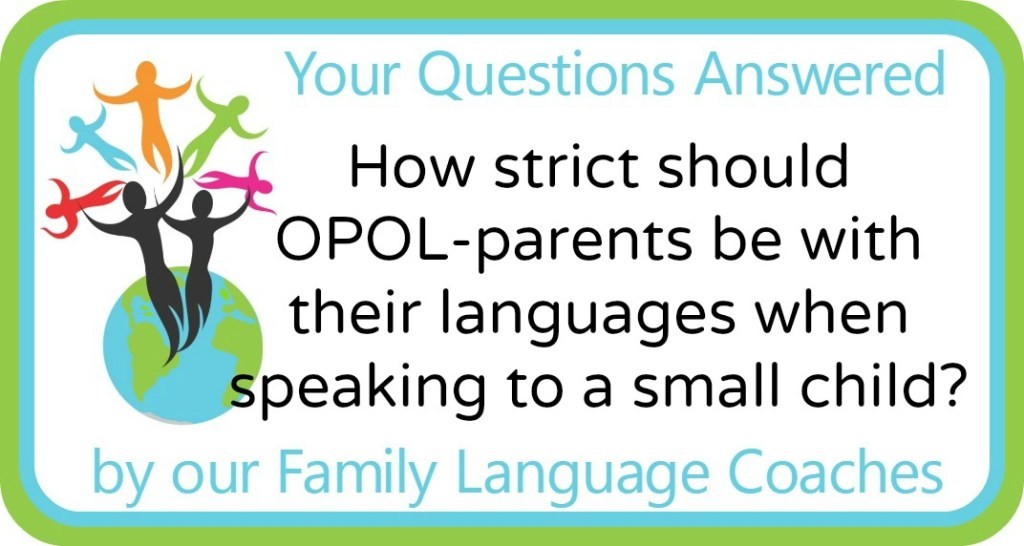 How strict should OPOL-parents be with their languages when speaking to a small child?