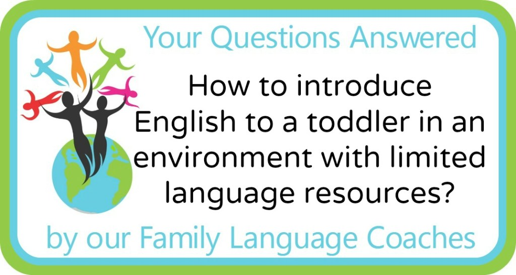 How to introduce English to a toddler in an environment with limited language resources?