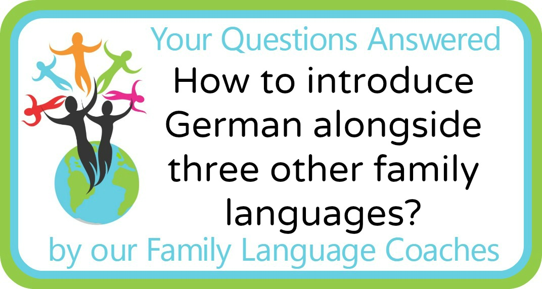 Q&A: How to introduce German alongside three other family languages?