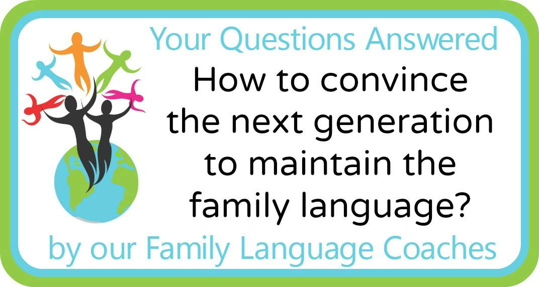 Q&A: How to convince the next generation to maintain the family language?