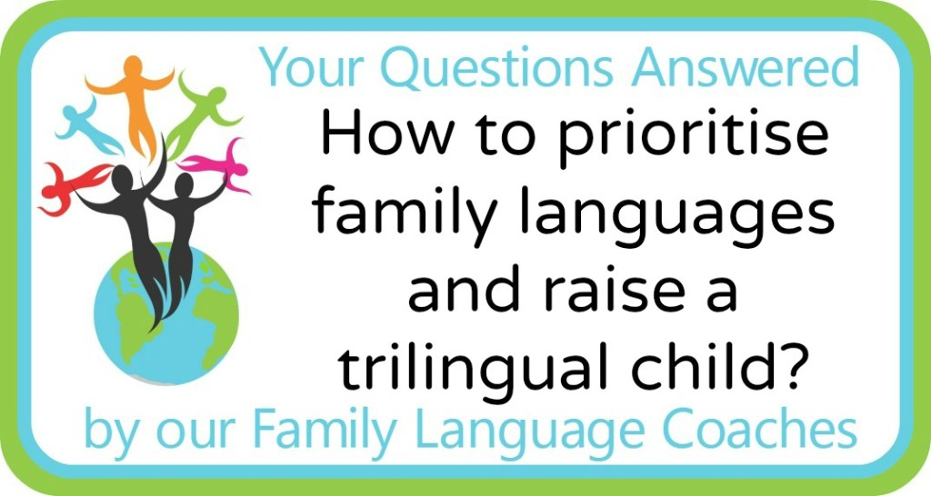 How to prioritise family languages and raise a trilingual child?