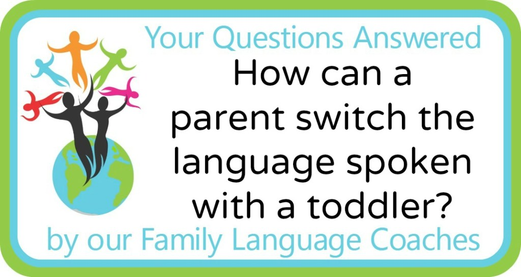 How can a parent switch the language spoken with a toddler?