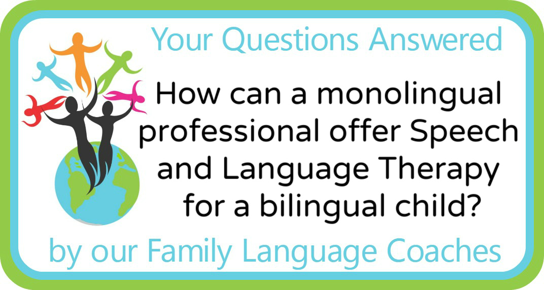 Q&A: How can a monolingual professional offer Speech and Language Therapy for a bilingual child?