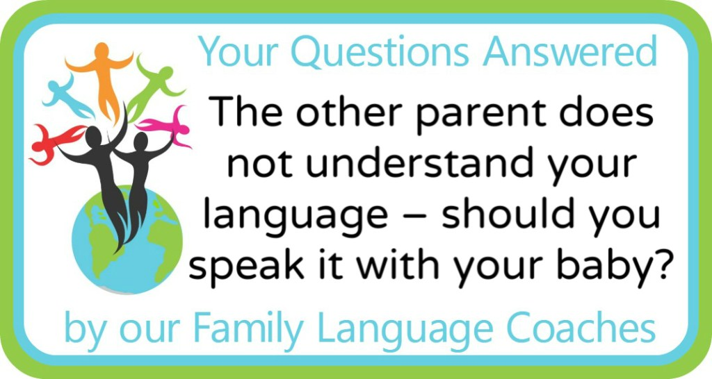 The other parent does not understand your language – should you speak it with your baby?