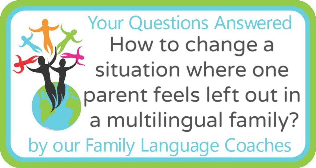 How to change a situation where one parent feels left out in a multilingual family?
