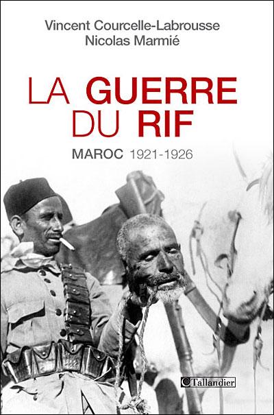 La guerre du Rif : Maroc 1921-1926 / Vincent Courcelle-Labrousse, Nicolas Marmié