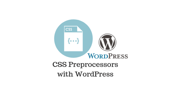 Use CSS Preprocessors with WordPress (Infographic)