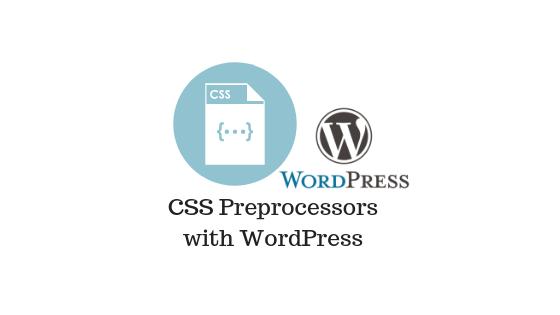CSS Preprocessors with WordPress