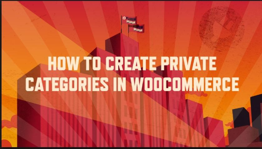 How To Create a Private WooCommerce Categories