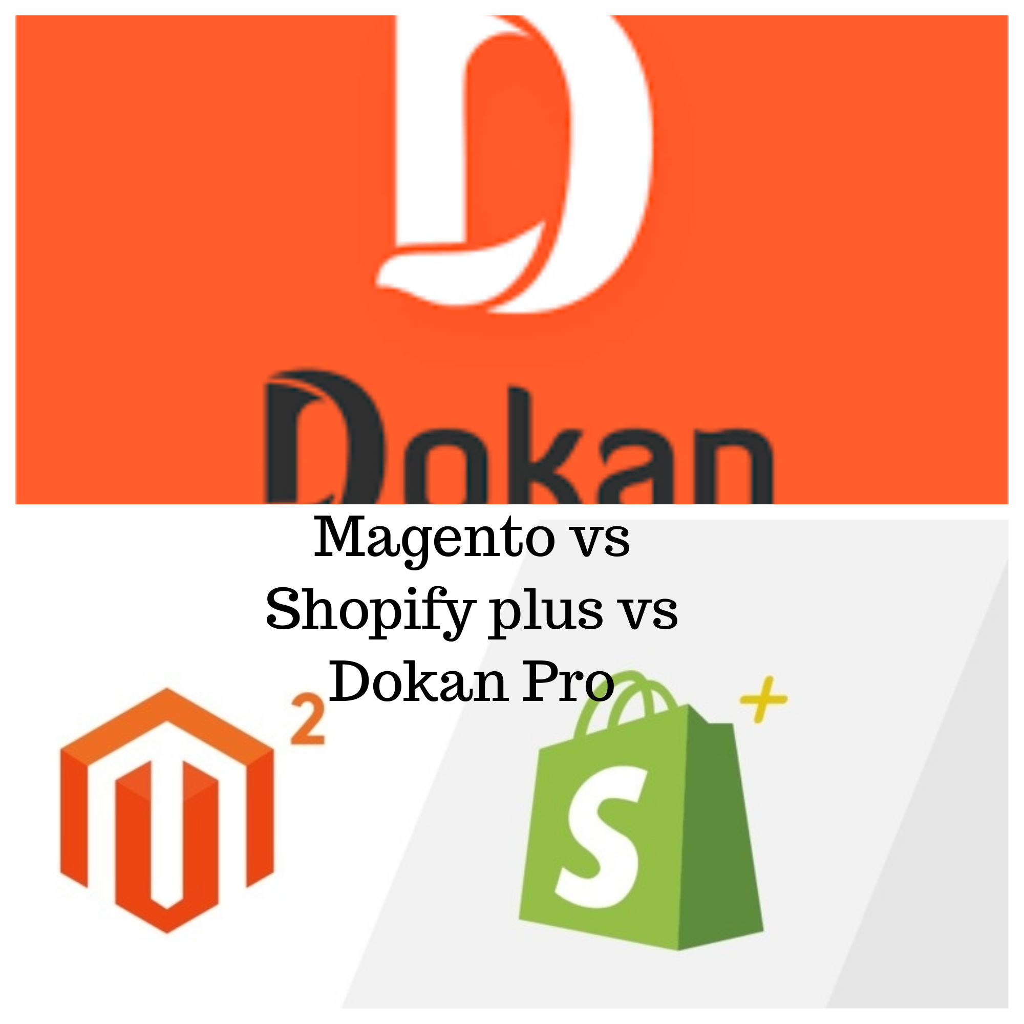 Magento vs Shopify Plus vs Dokan Pro: The Enterprise eCommerce Standoff