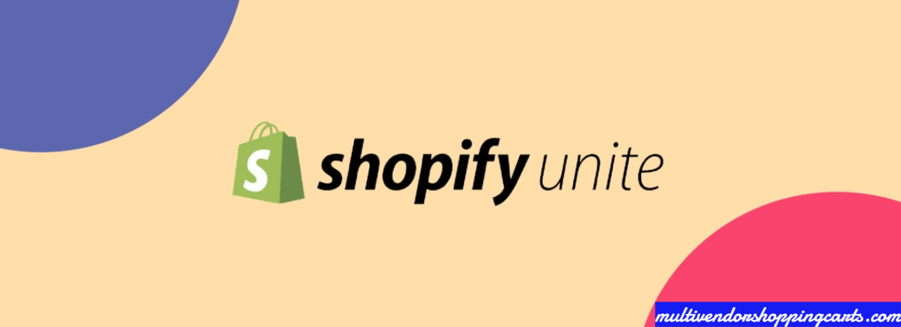 Everything You Need to Know About Shopify Unite 2019