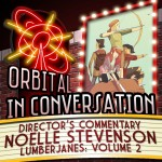 Orbital In Conversation – Director's Commentary: Noelle Stevenson on Lumberjanes [Podcast]