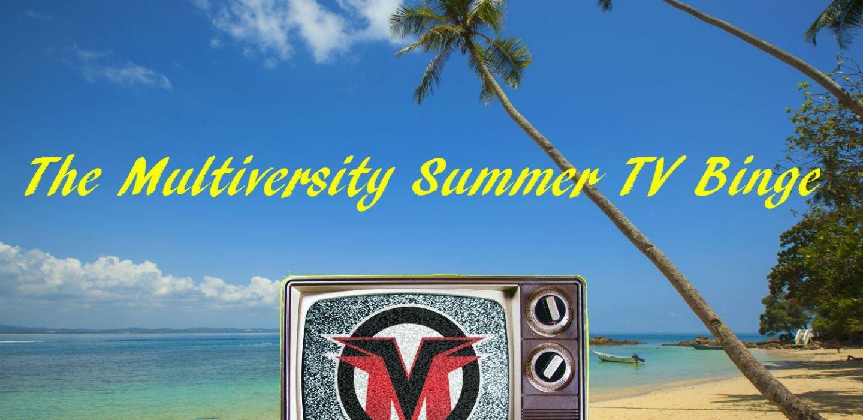 Multiversity Summer TV Binge
