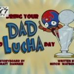 "Five Thoughts on <em>¡Mucha Lucha!</em>'s ""Bring Your Dad to Lucha Day"" & ""Our Founder"""