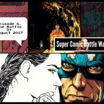 Super Comic Battle Wars: Season 1, Episode 6 – The Battle of August 2017