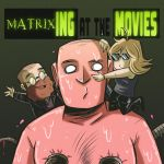 Marveling at the Movies Season 3: That Time We Got Drunk and Watched the Matrix Trilogy