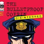 """Bulletproof Coffin: Disinterred"" #1"