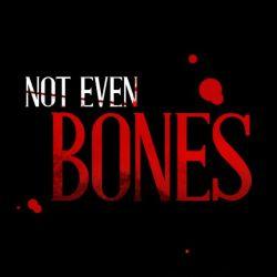 Not Even Bones - Featured