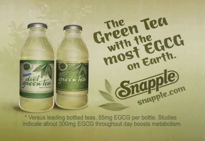 Snapple poster claiming that they have 'The Green Tea with the most EGCG on Earth.'