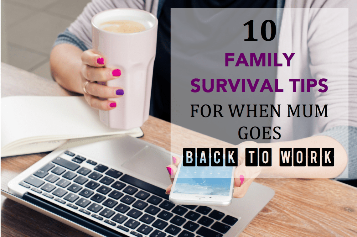 Simple family survival tips for when mum goes back to work.