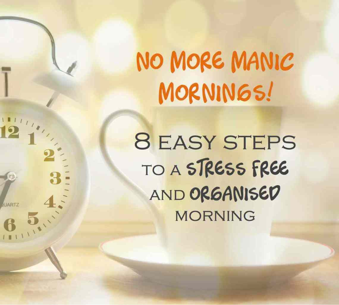 No more manic mornings! 8 easy steps to a stress free and organised morning