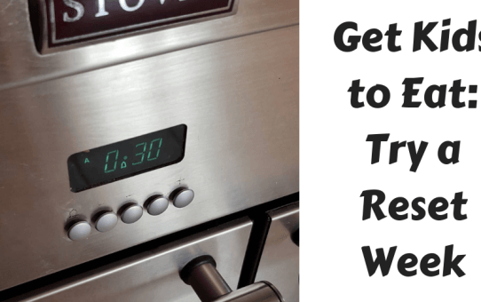 How to Get Kids to Eat: Try a Reset Week