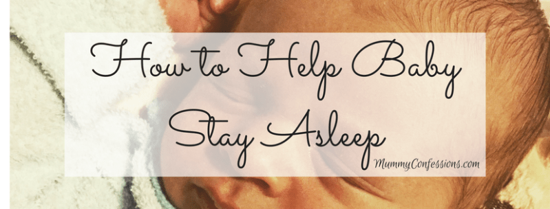 How to Help Baby STAY asleep