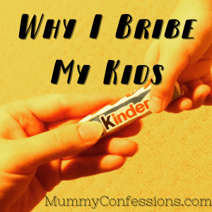 Bribe, kids, why I bribe my kids, mummy Confession, bad mummy