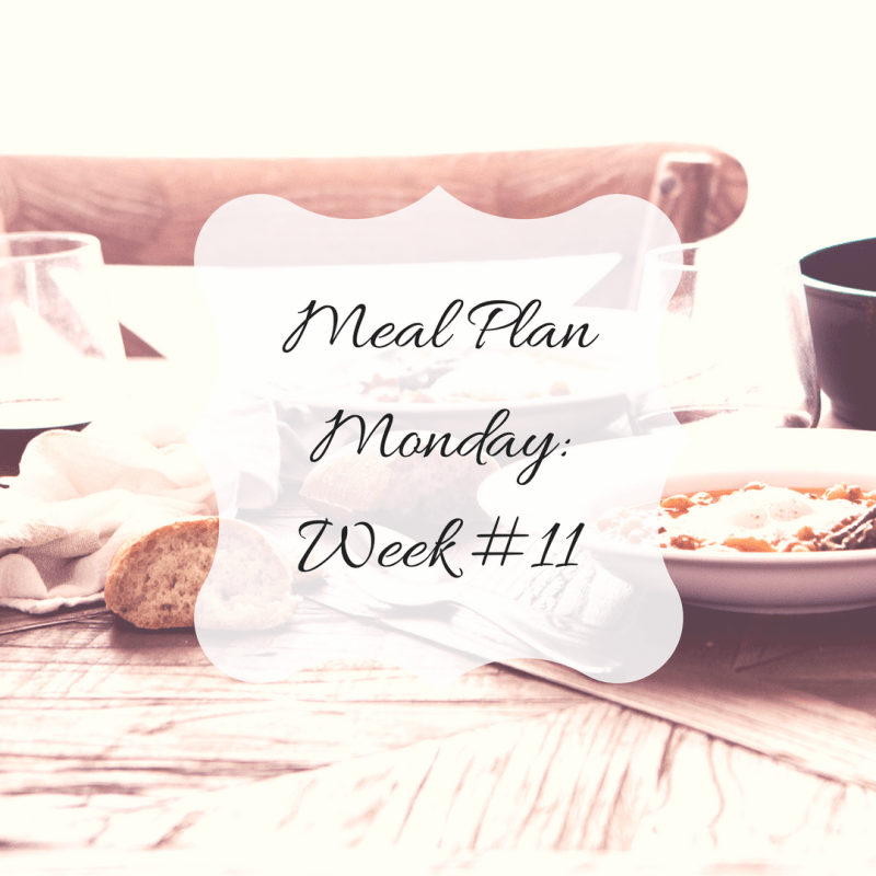 Meal Plan Monday: Week #11