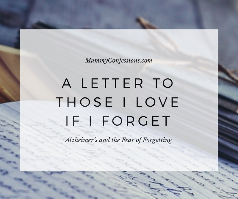 A Letter to Those I Love When I Forget: Alzheimer's and Fear of Forgetting
