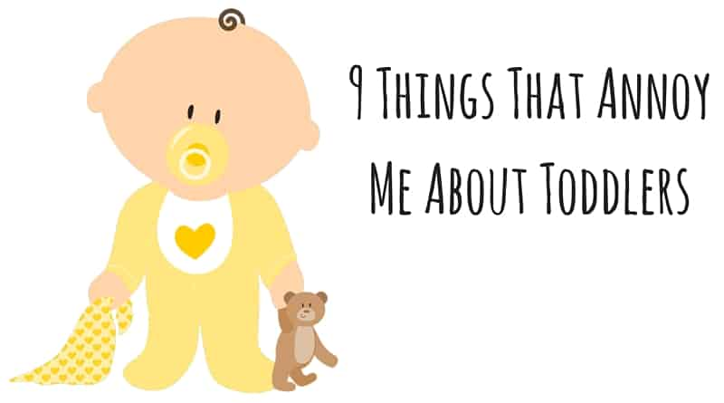 9 Things That Annoy Me About Toddlers