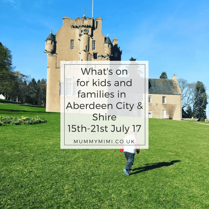 What's on for kids and families in Aberdeen City & Aberdeenshire 15th-21st July 17
