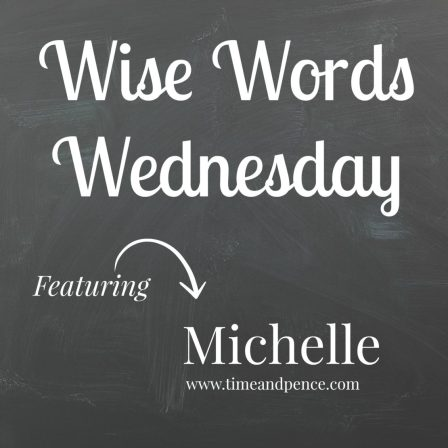 Wise Words Wednesday with Michelle