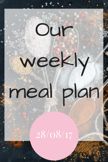 Our weekly meal plan – 28/08/17