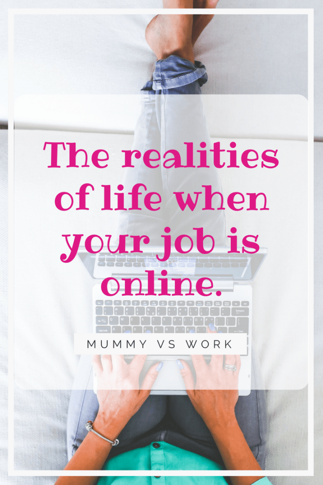 The realities of life when your job is online