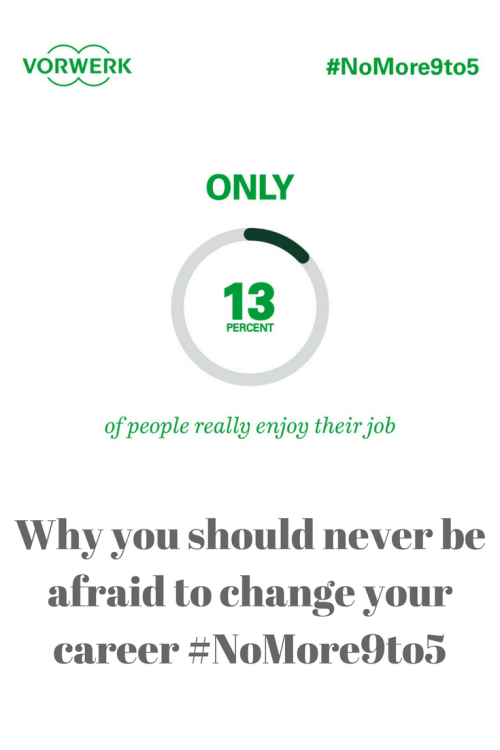 Why you should never be afraid to change your career #NoMore9to5