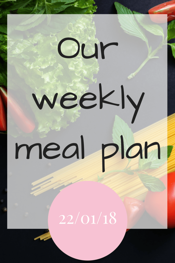 Our weekly meal plan 22/01/18