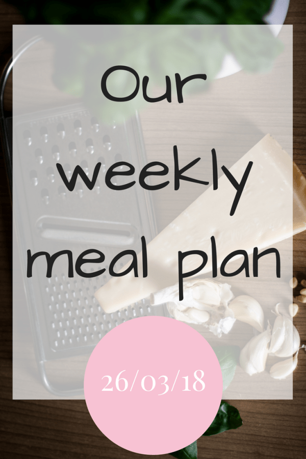 Our weekly meal plan for the week commencing 26/03/2018
