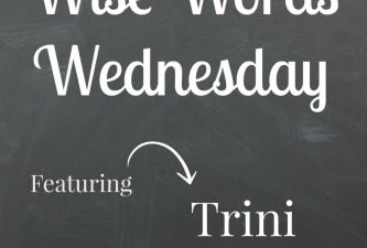 Wise Words Wednesday with Trini