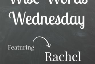 Wise Words Wednesday with Rachel