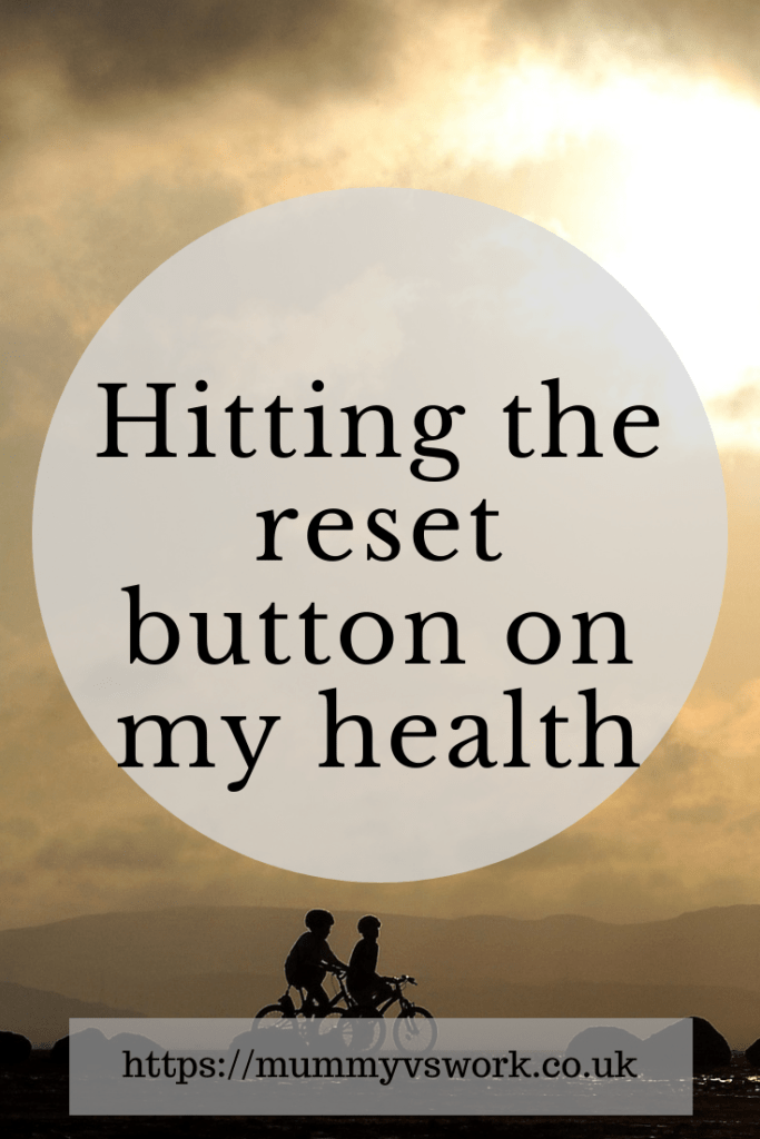 Hitting the reset button on my health