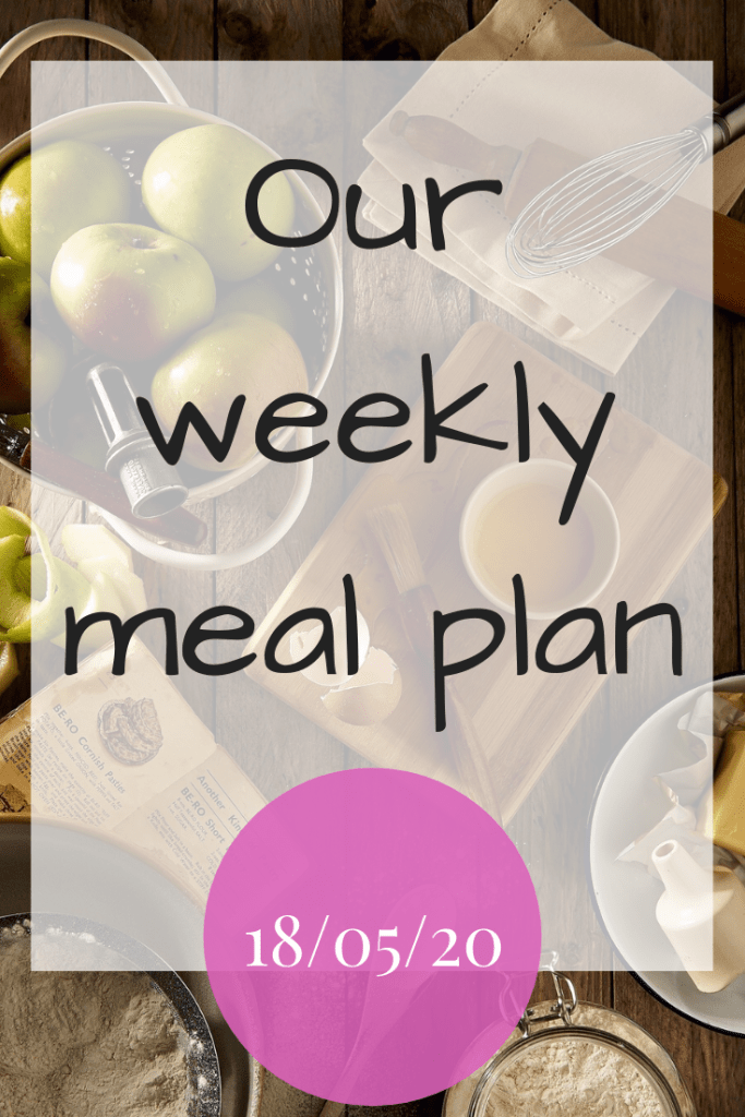 Our weekly meal plan - 18th May 2020