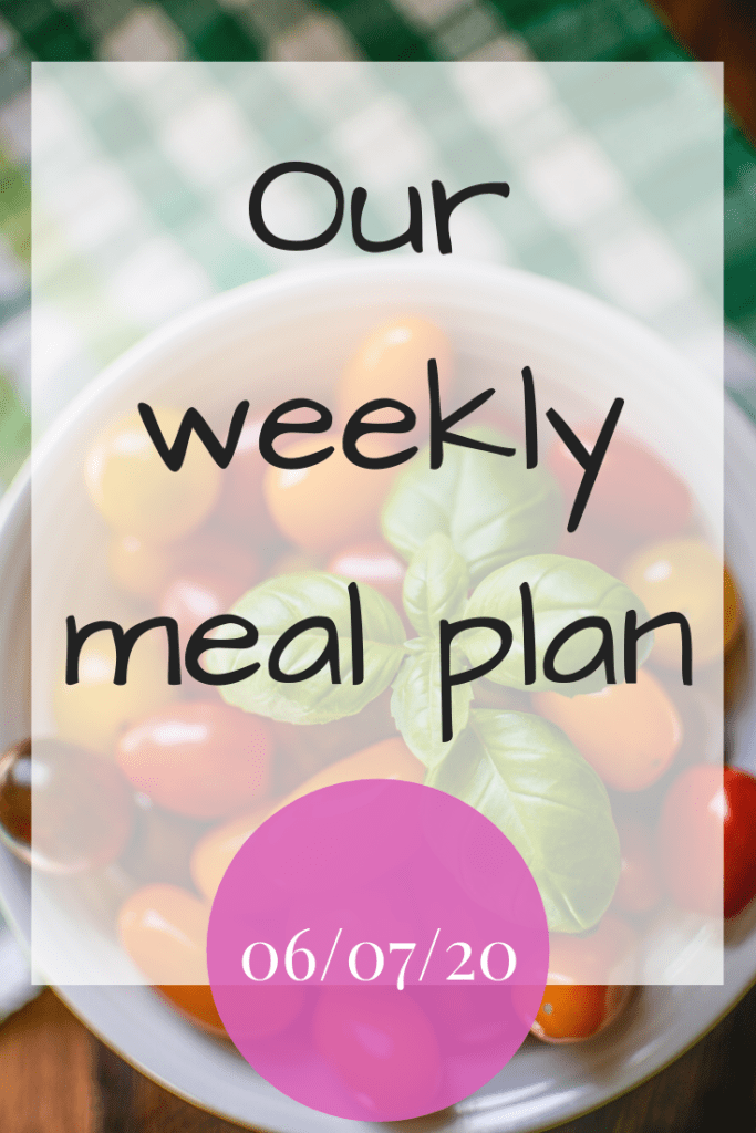 Our weekly meal plan - 06/07/20
