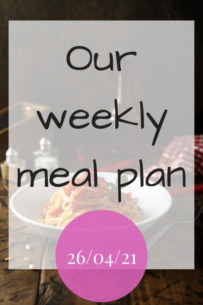 Our weekly meal plan - 26/04/21