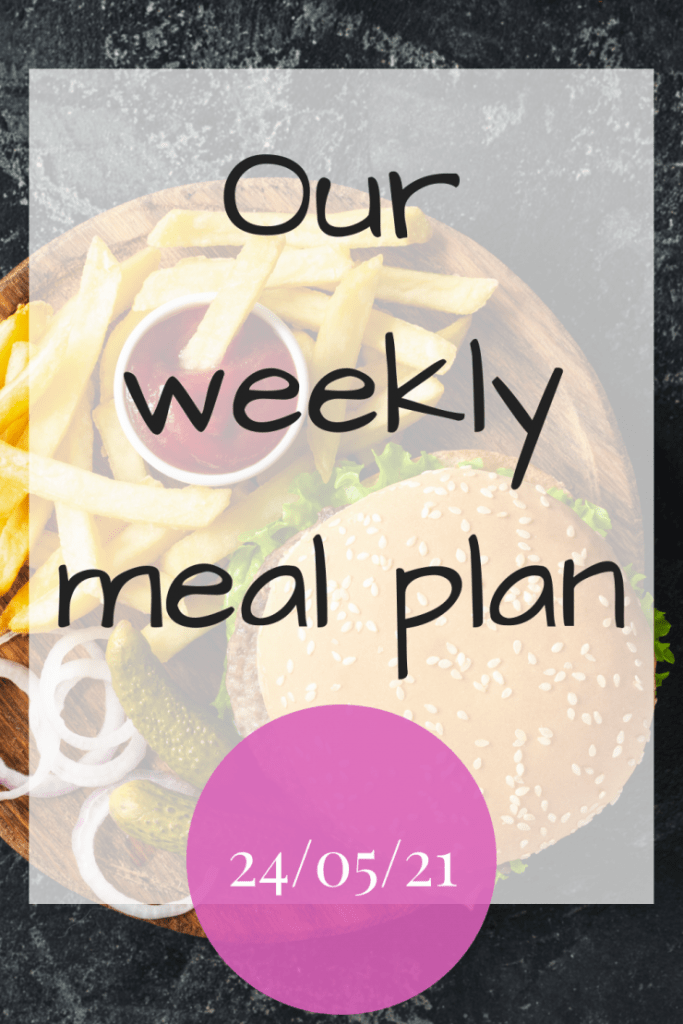 Our weekly meal plan 24th May 2021
