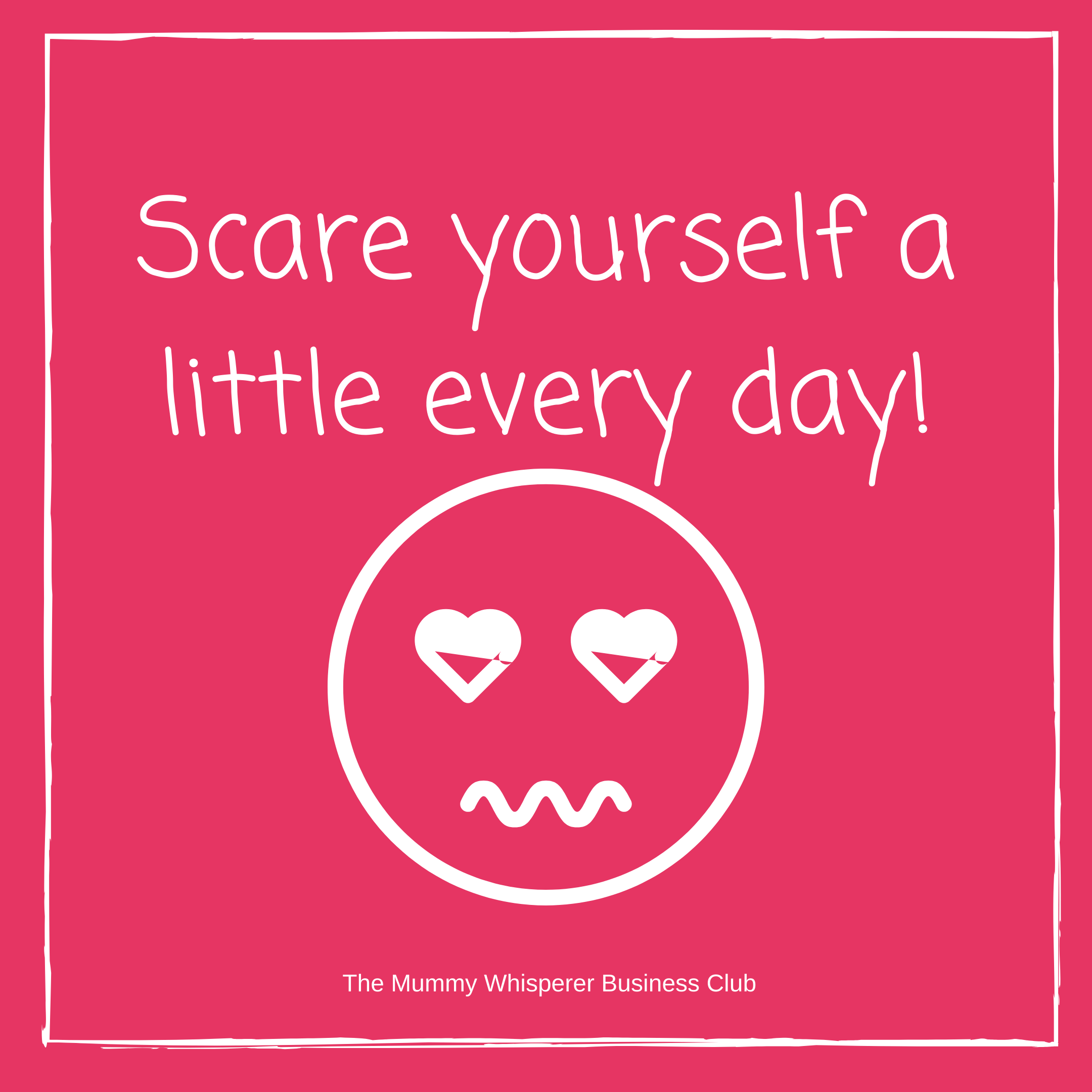 Scare yourself a little as often as you can