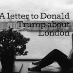 A letter to Donald Trump about London